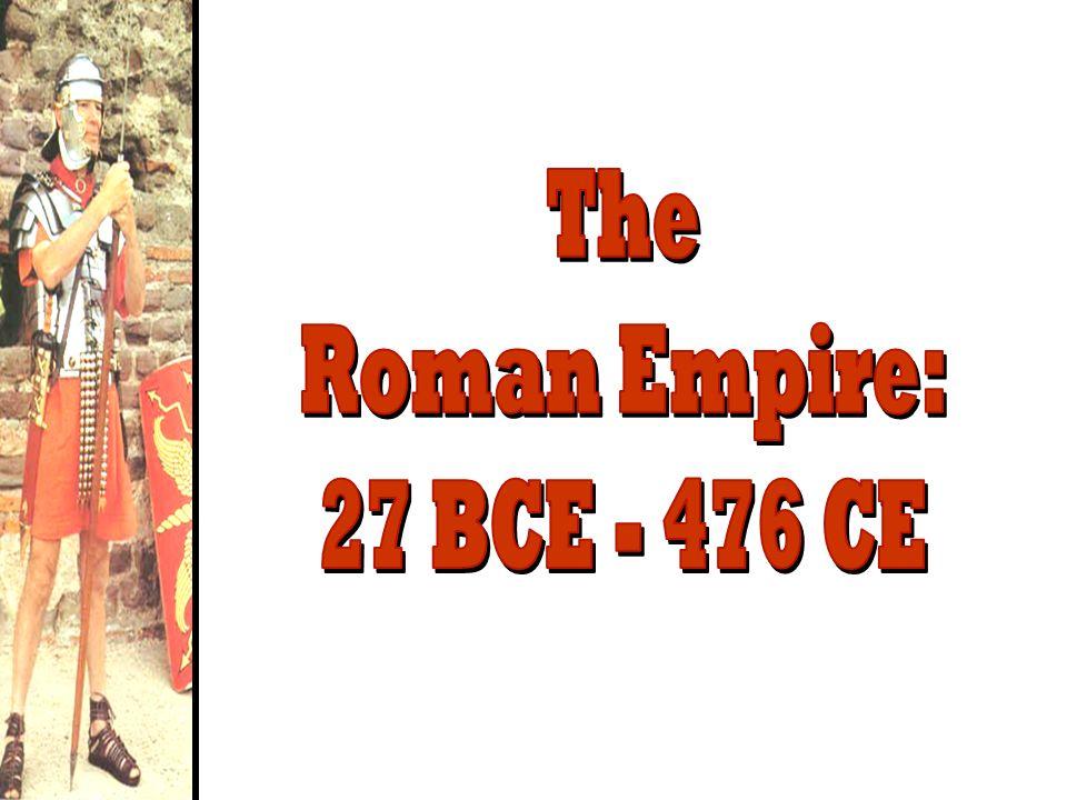 The Roman Empire: 27 BCE - 476 CE