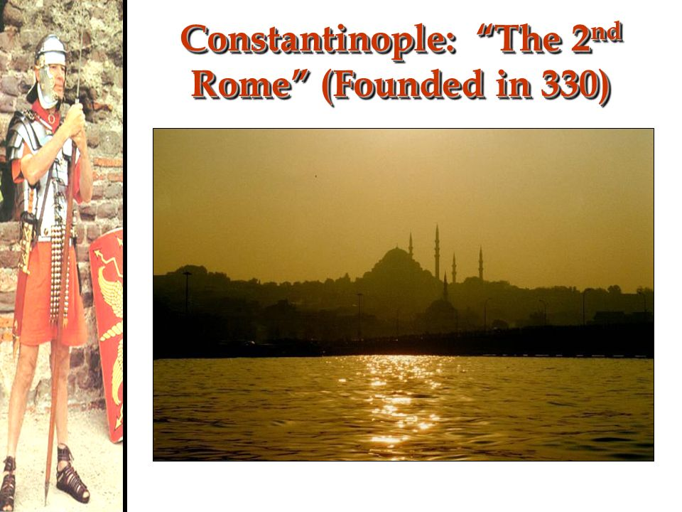Constantinople: The 2nd Rome (Founded in 330)