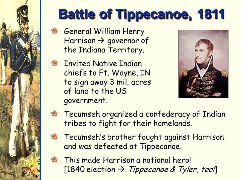 Battle of Tippecanoe, 1811 General William Henry Harrison  governor of the Indiana Territory.