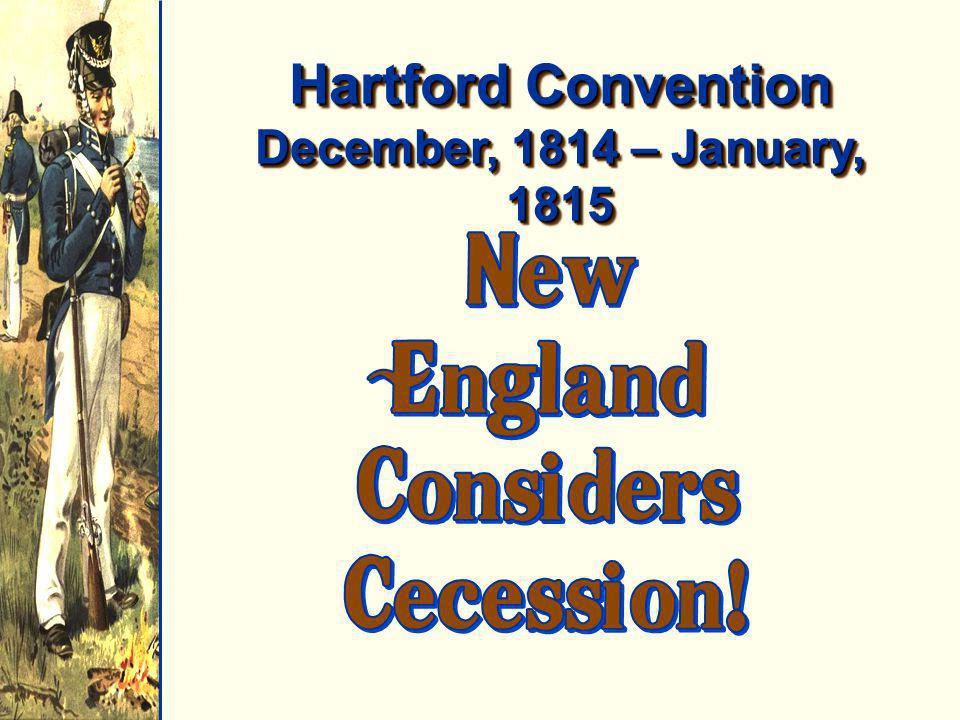 Hartford Convention December, 1814 – January, 1815
