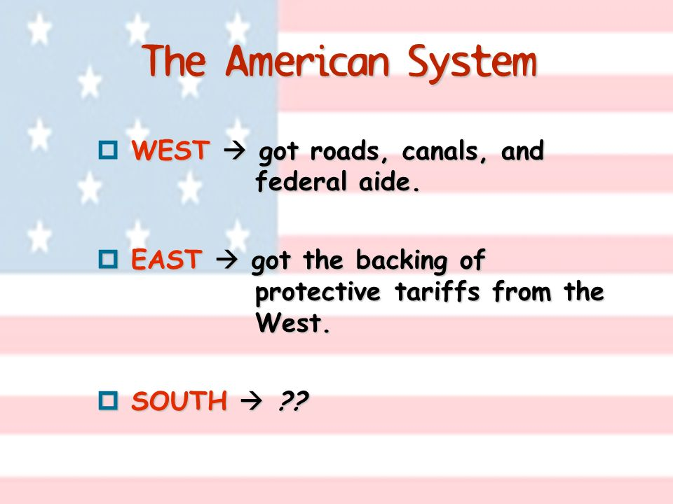 The American System WEST  got roads, canals, and federal aide.