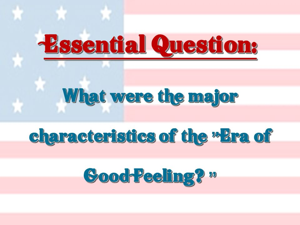 What were the major characteristics of the Era of Good Feeling