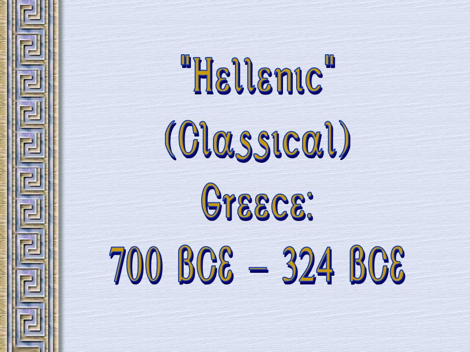 Hellenic (Classical) Greece: 700 BCE - 324 BCE