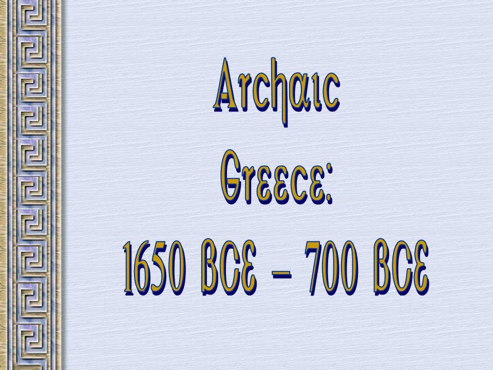 Archaic Greece: 1650 BCE - 700 BCE