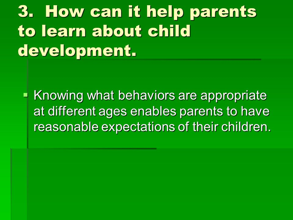3. How can it help parents to learn about child development.