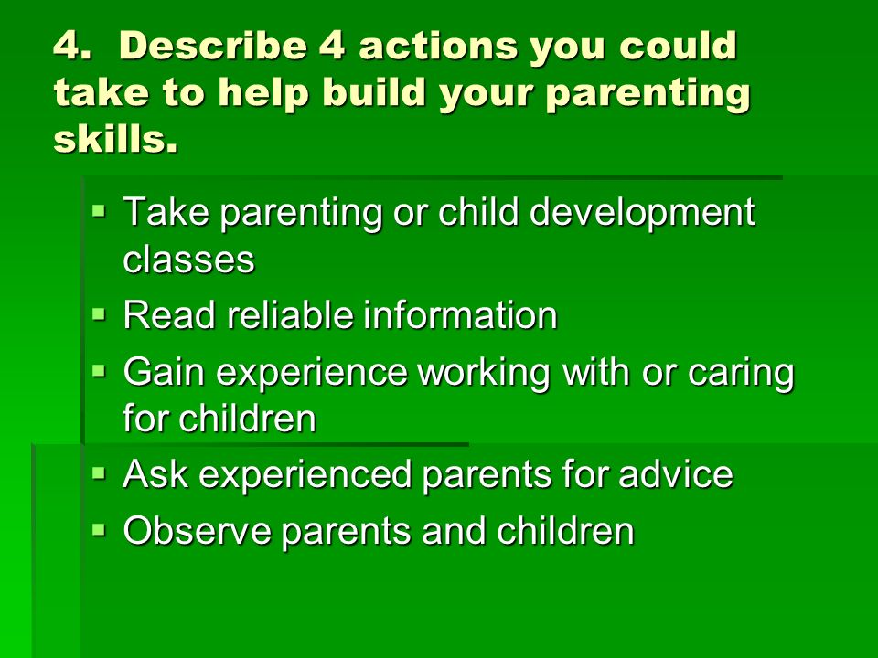 4. Describe 4 actions you could take to help build your parenting skills.