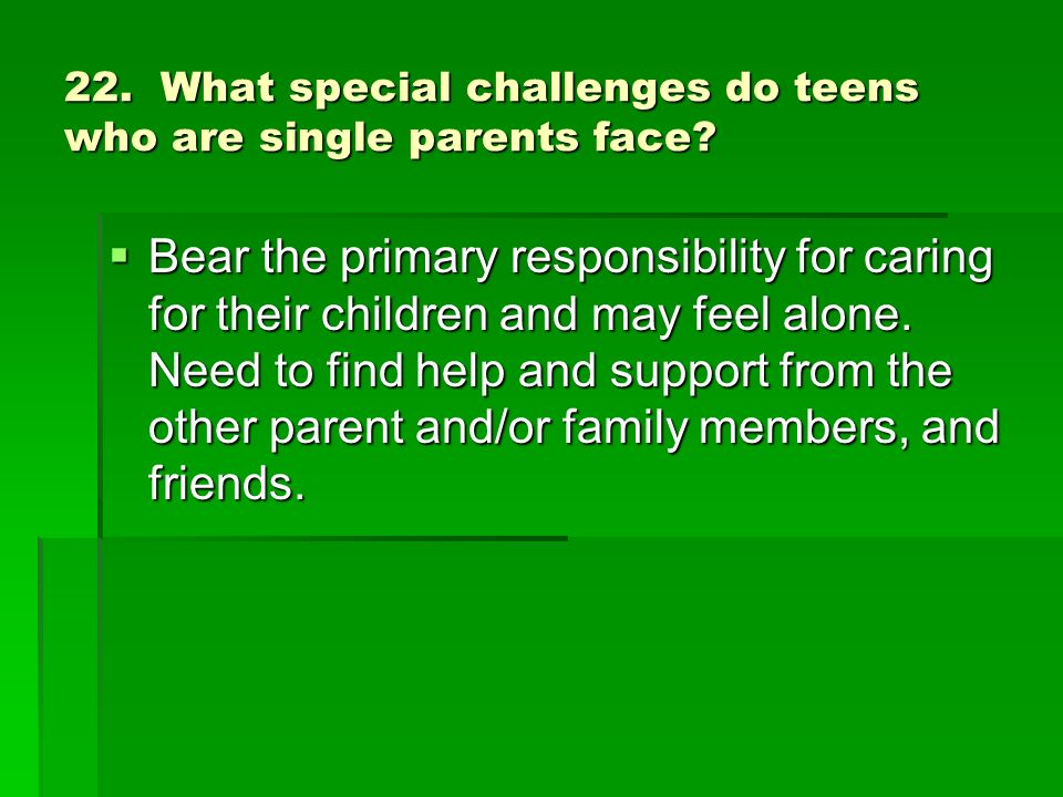 22. What special challenges do teens who are single parents face