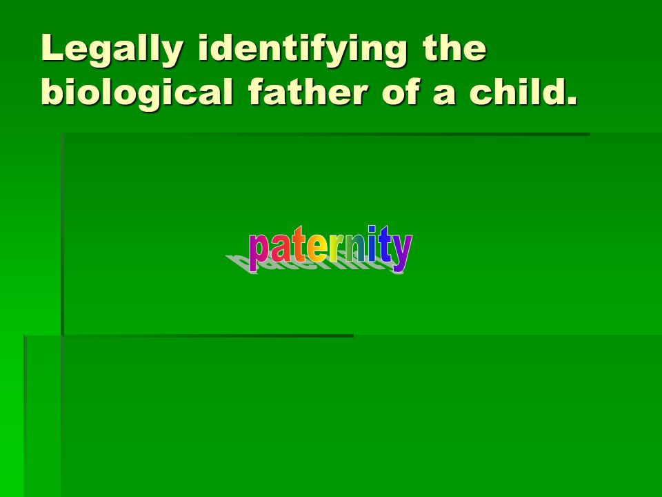 Legally identifying the biological father of a child.