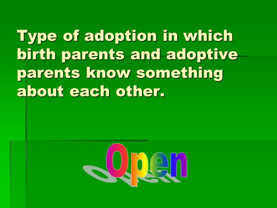 Type of adoption in which birth parents and adoptive parents know something about each other.