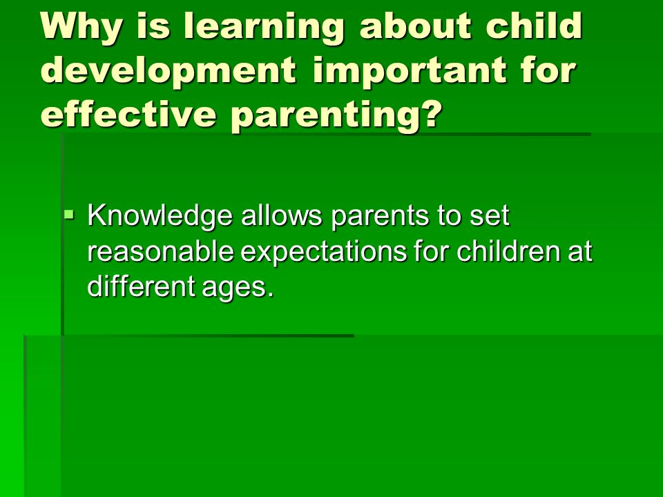 Why is learning about child development important for effective parenting