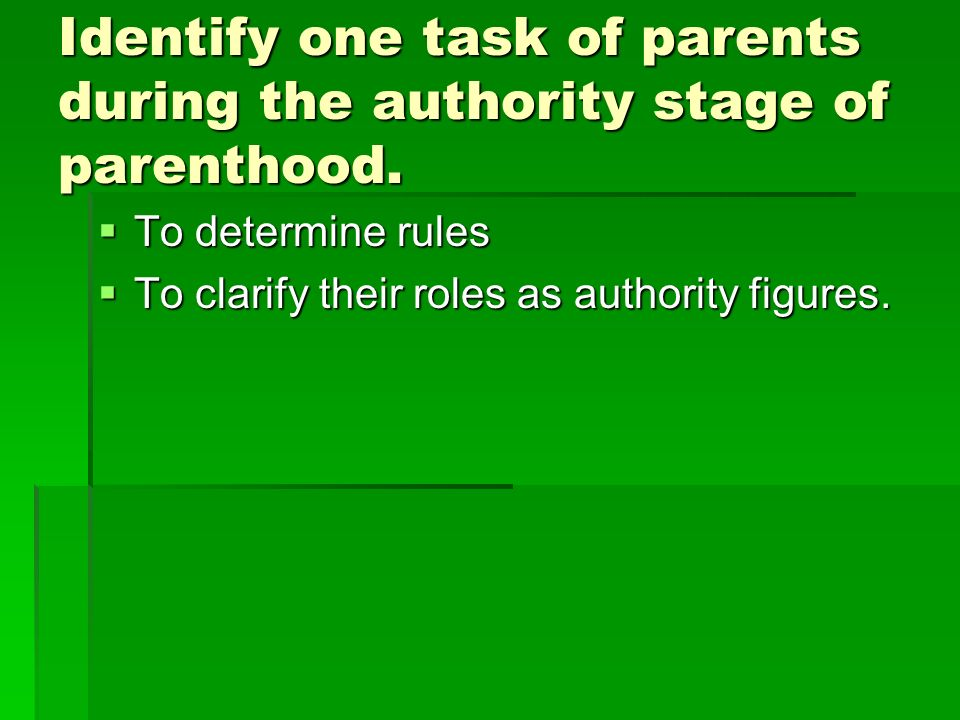 Identify one task of parents during the authority stage of parenthood.