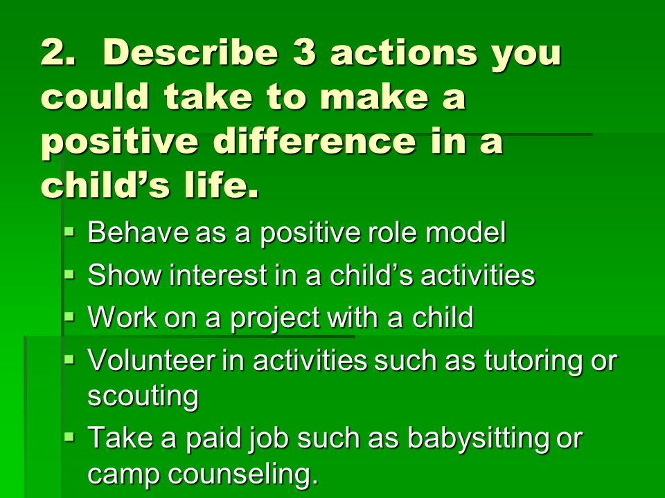 2. Describe 3 actions you could take to make a positive difference in a child's life.