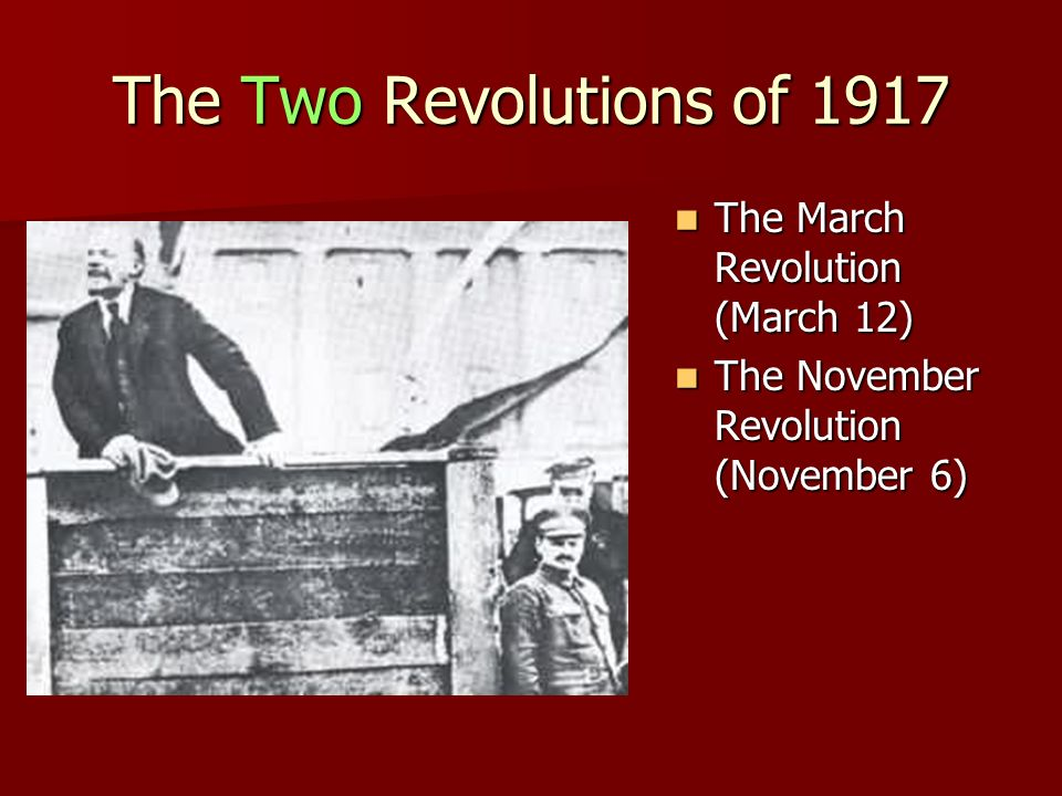 The Two Revolutions of 1917 The March Revolution (March 12)