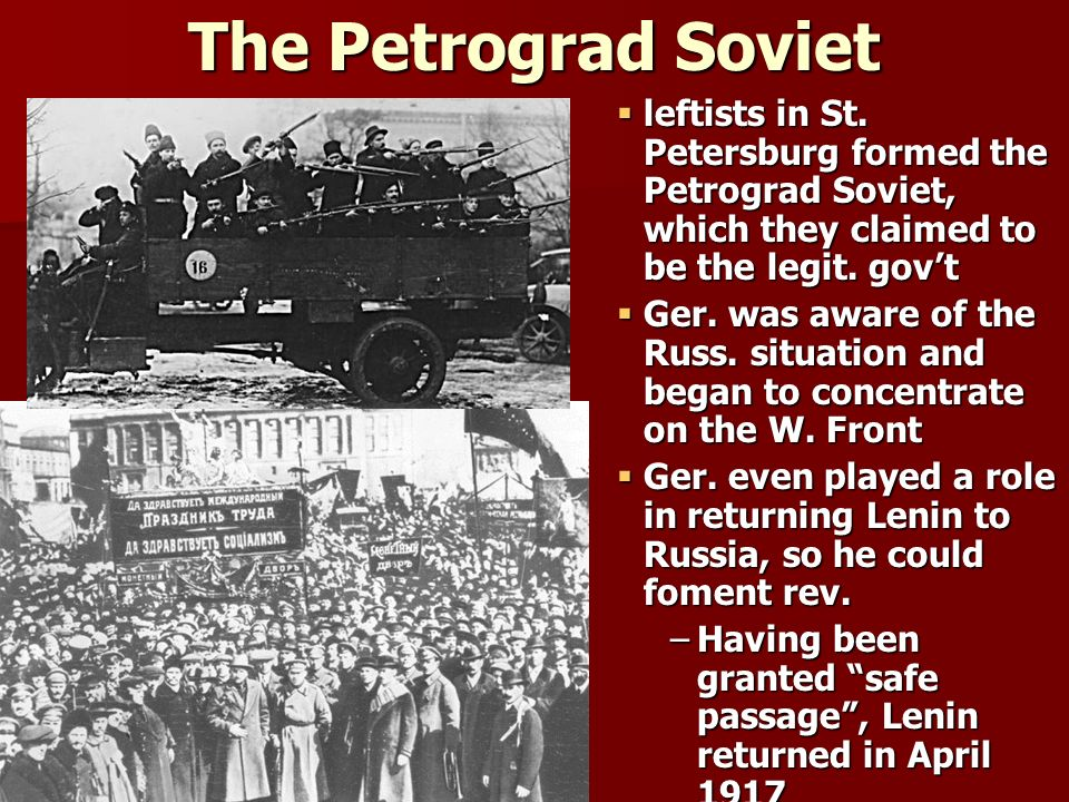 The Petrograd Soviet leftists in St. Petersburg formed the Petrograd Soviet, which they claimed to be the legit. gov't.