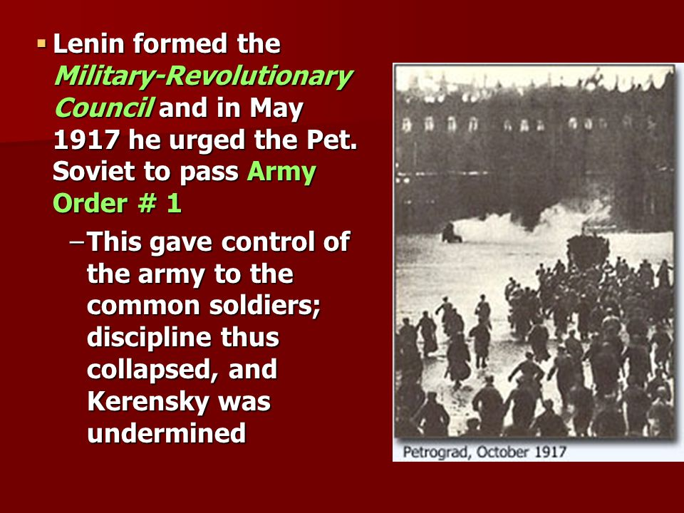 Lenin formed the Military-Revolutionary Council and in May 1917 he urged the Pet. Soviet to pass Army Order # 1