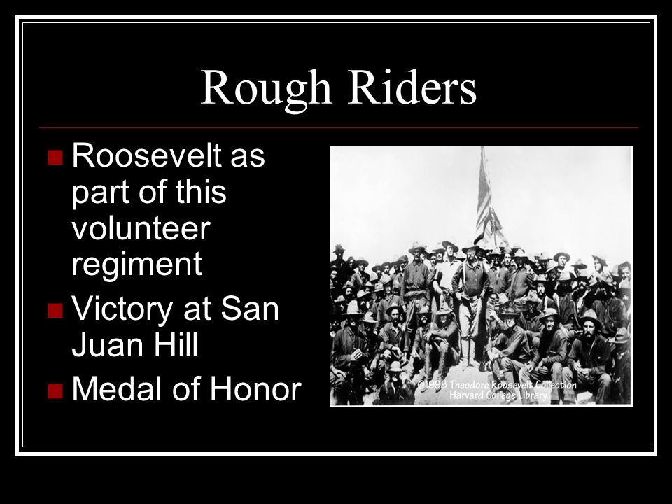 Rough Riders Roosevelt as part of this volunteer regiment