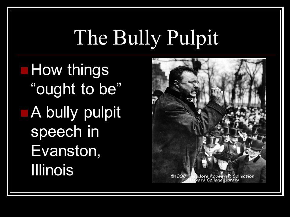 The Bully Pulpit How things ought to be
