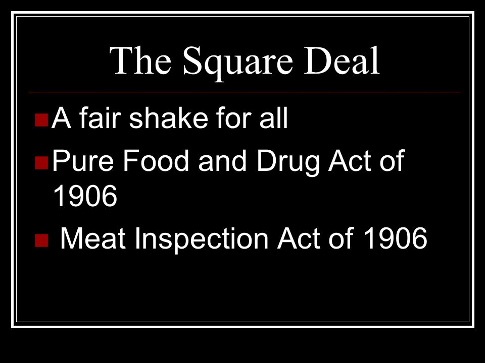 The Square Deal A fair shake for all Pure Food and Drug Act of 1906