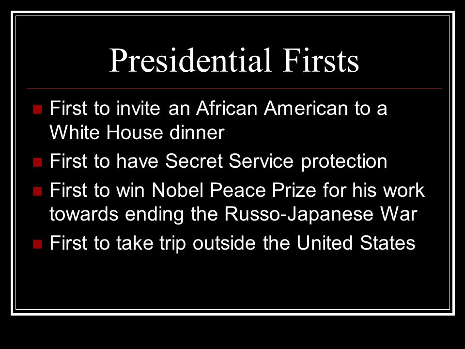 Presidential Firsts First to invite an African American to a White House dinner. First to have Secret Service protection.