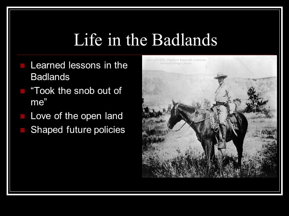 Life in the Badlands Learned lessons in the Badlands