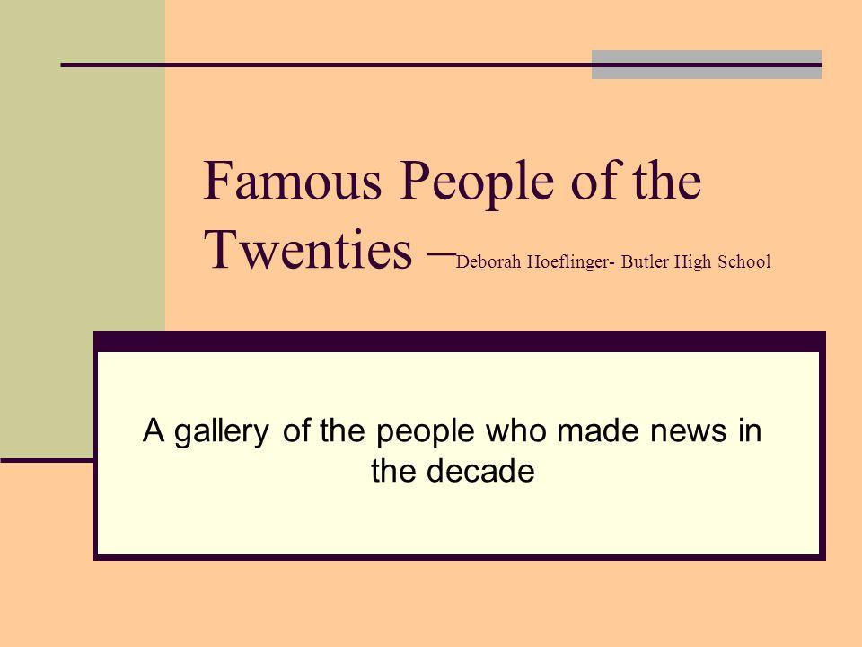 Famous People of the Twenties –Deborah Hoeflinger- Butler High School