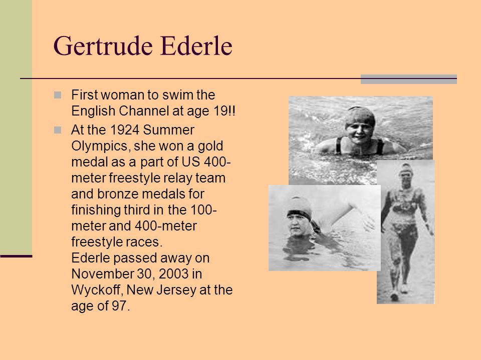 Gertrude Ederle First woman to swim the English Channel at age 19!!