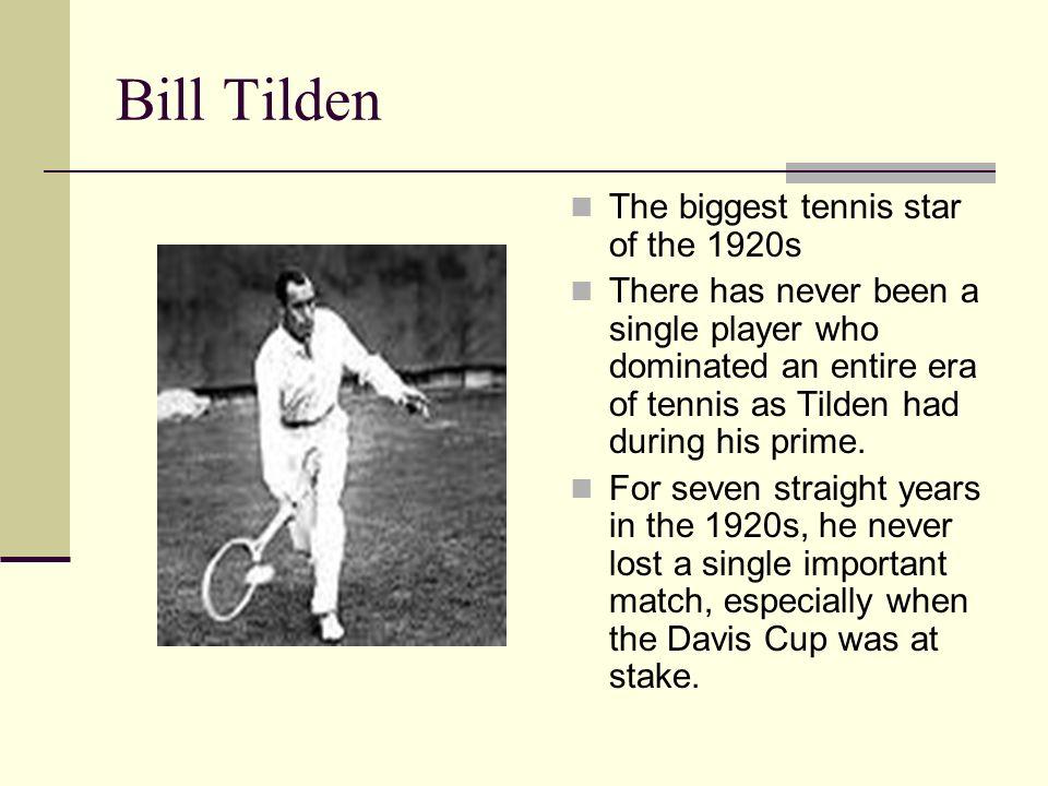 Bill Tilden The biggest tennis star of the 1920s