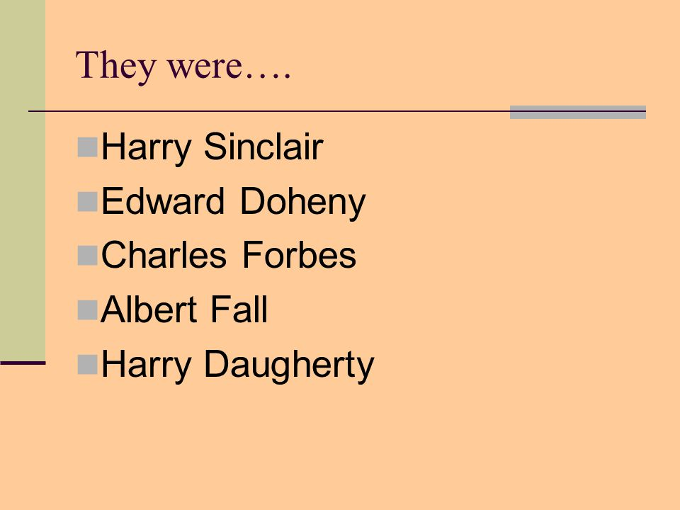 They were…. Harry Sinclair Edward Doheny Charles Forbes Albert Fall