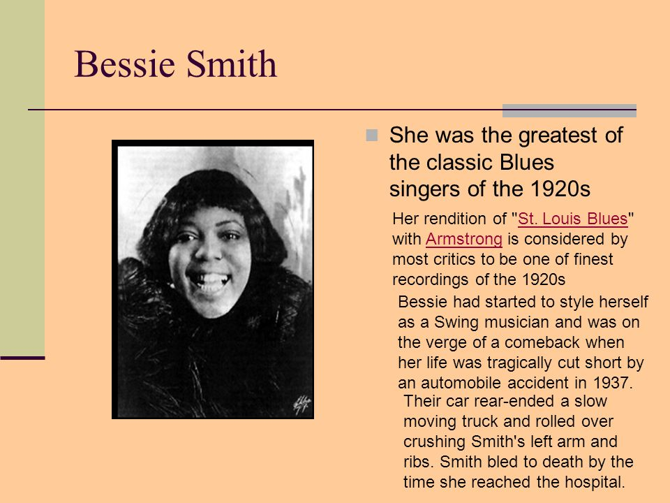 Bessie Smith She was the greatest of the classic Blues singers of the 1920s.