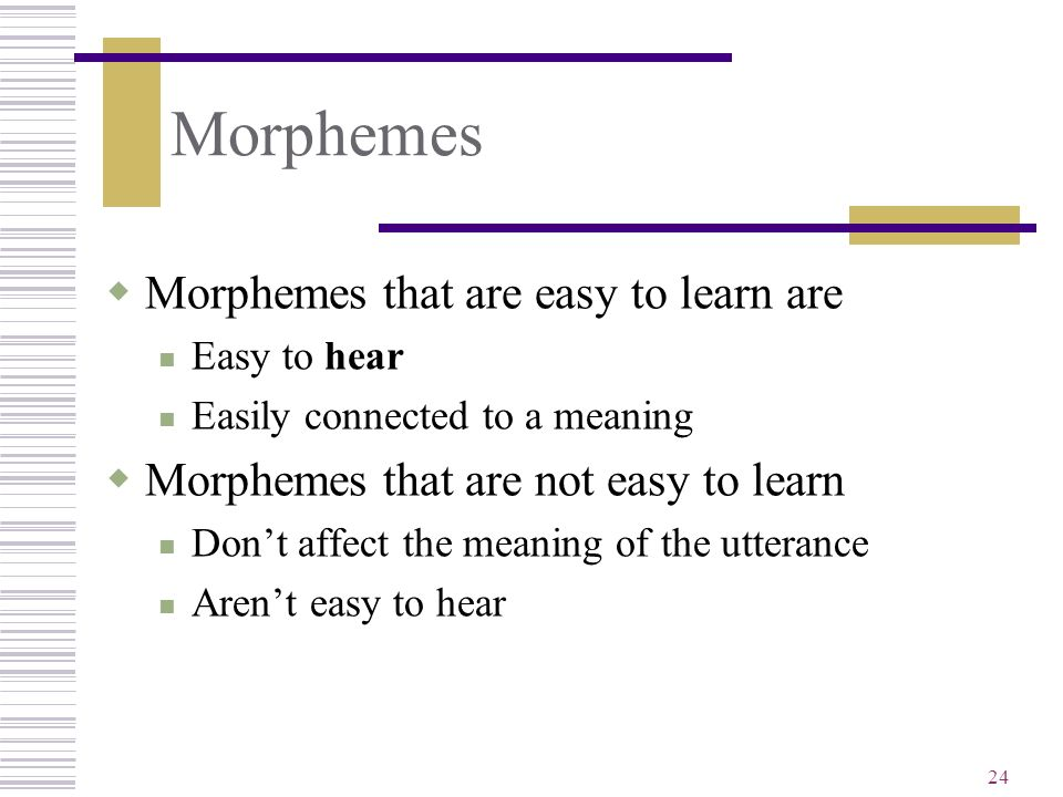 Morphemes Morphemes that are easy to learn are