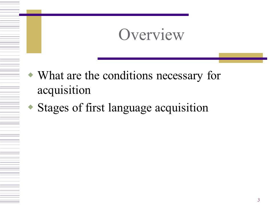 Overview What are the conditions necessary for acquisition