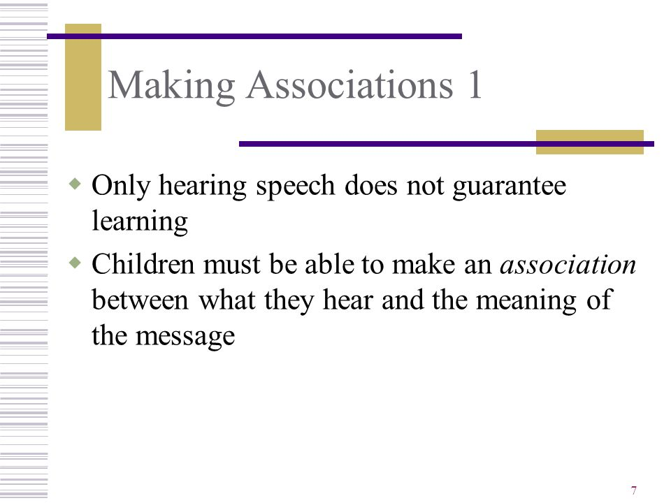 Making Associations 1 Only hearing speech does not guarantee learning