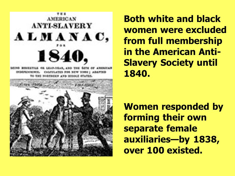 Both white and black women were excluded from full membership in the American Anti-Slavery Society until 1840.