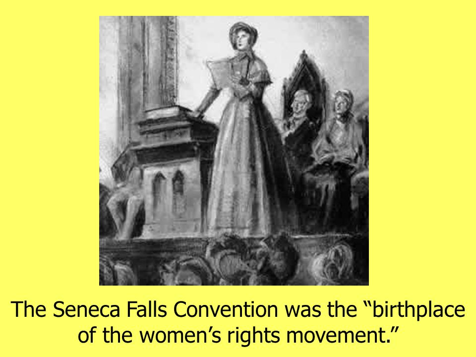 The Seneca Falls Convention was the birthplace of the women's rights movement.