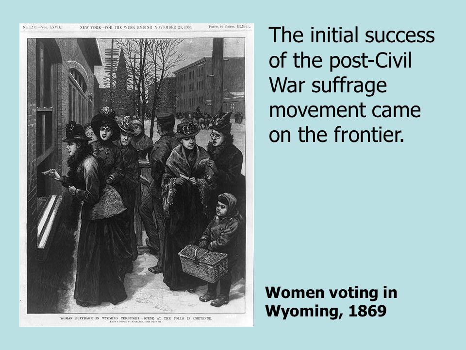 The initial success of the post-Civil War suffrage movement came on the frontier.