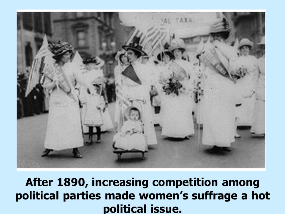 After 1890, increasing competition among political parties made women's suffrage a hot political issue.