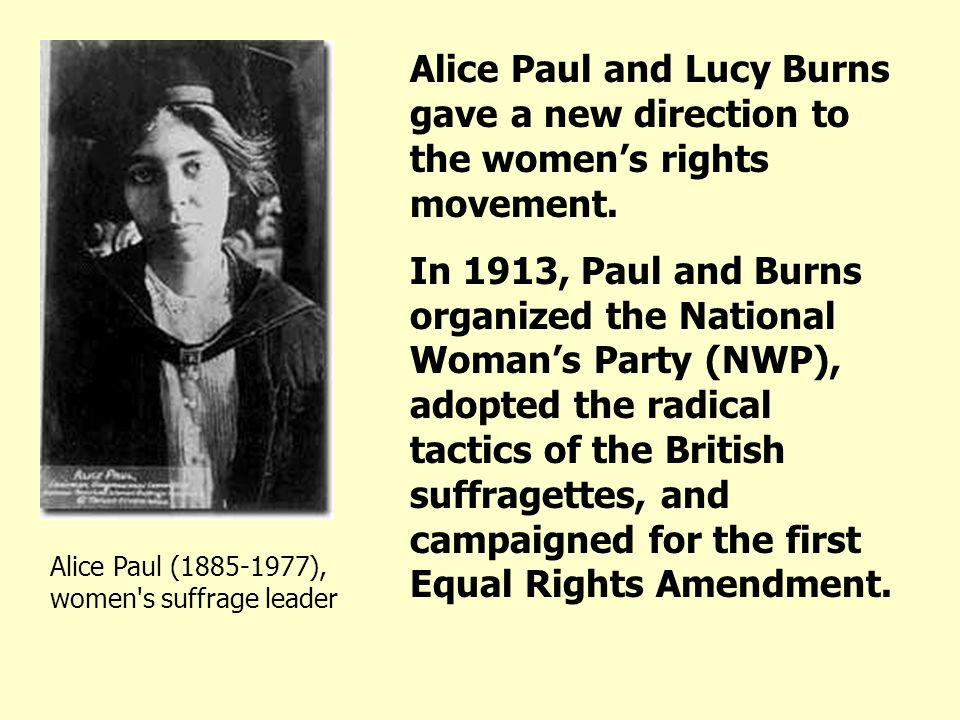 Alice Paul and Lucy Burns gave a new direction to the women's rights movement.