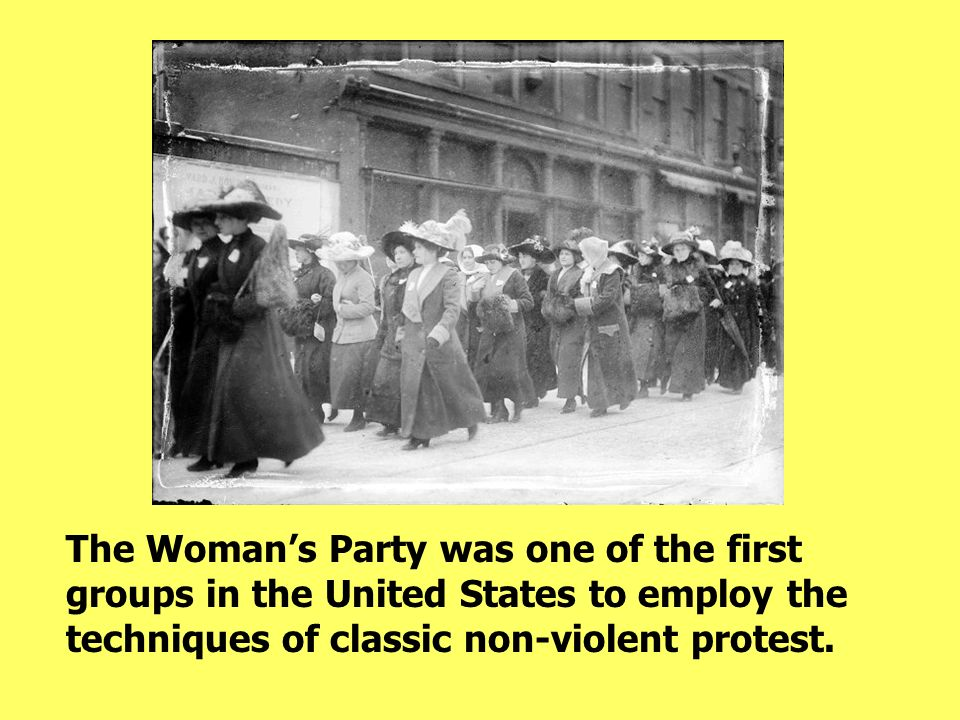 The Woman's Party was one of the first groups in the United States to employ the techniques of classic non-violent protest.