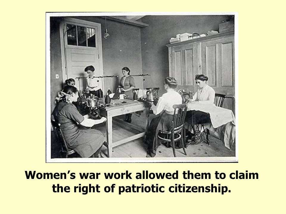 Women's war work allowed them to claim the right of patriotic citizenship.