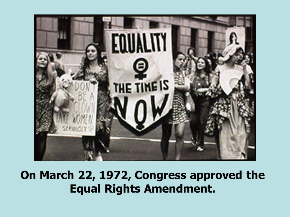 On March 22, 1972, Congress approved the Equal Rights Amendment.
