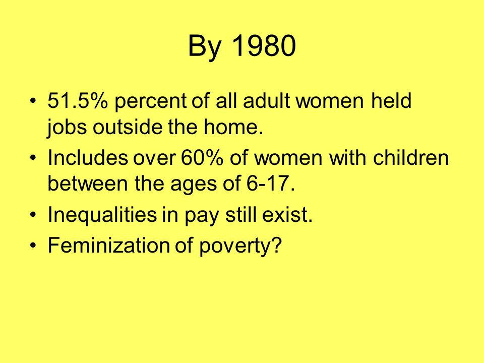 By 1980 51.5% percent of all adult women held jobs outside the home.