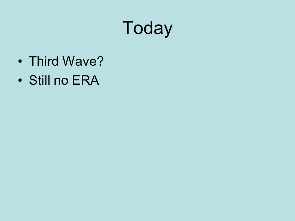 Today Third Wave Still no ERA