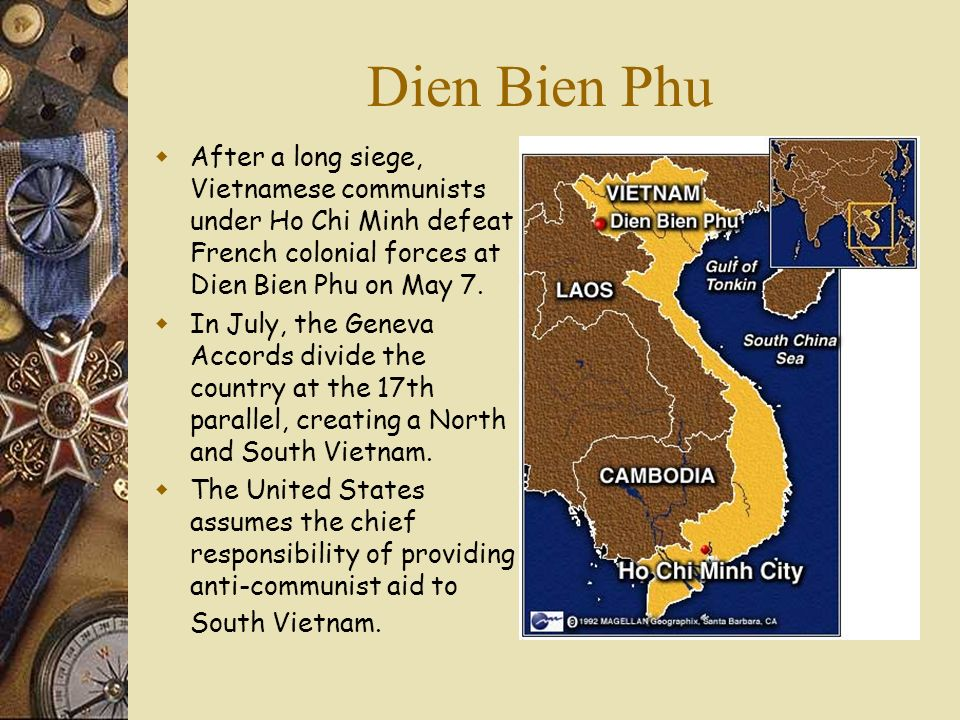 Dien Bien Phu After a long siege, Vietnamese communists under Ho Chi Minh defeat French colonial forces at Dien Bien Phu on May 7.