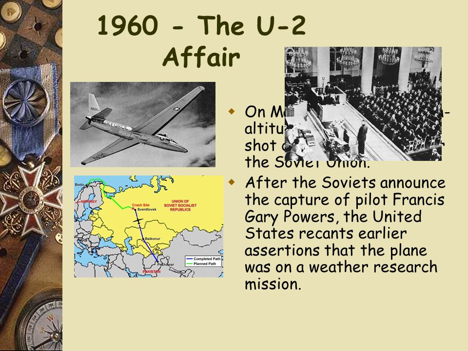 1960 - The U-2 Affair On May 1, an American high-altitude U-2 spy plane is shot down on a mission over the Soviet Union.