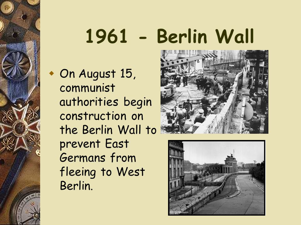1961 - Berlin Wall On August 15, communist authorities begin construction on the Berlin Wall to prevent East Germans from fleeing to West Berlin.