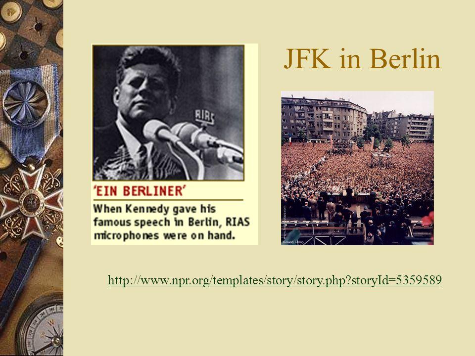 JFK in Berlin http://www.npr.org/templates/story/story.php storyId=5359589