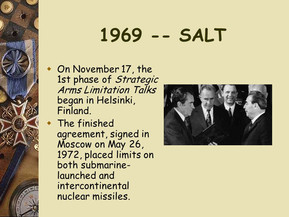 1969 -- SALT On November 17, the 1st phase of Strategic Arms Limitation Talks began in Helsinki, Finland.