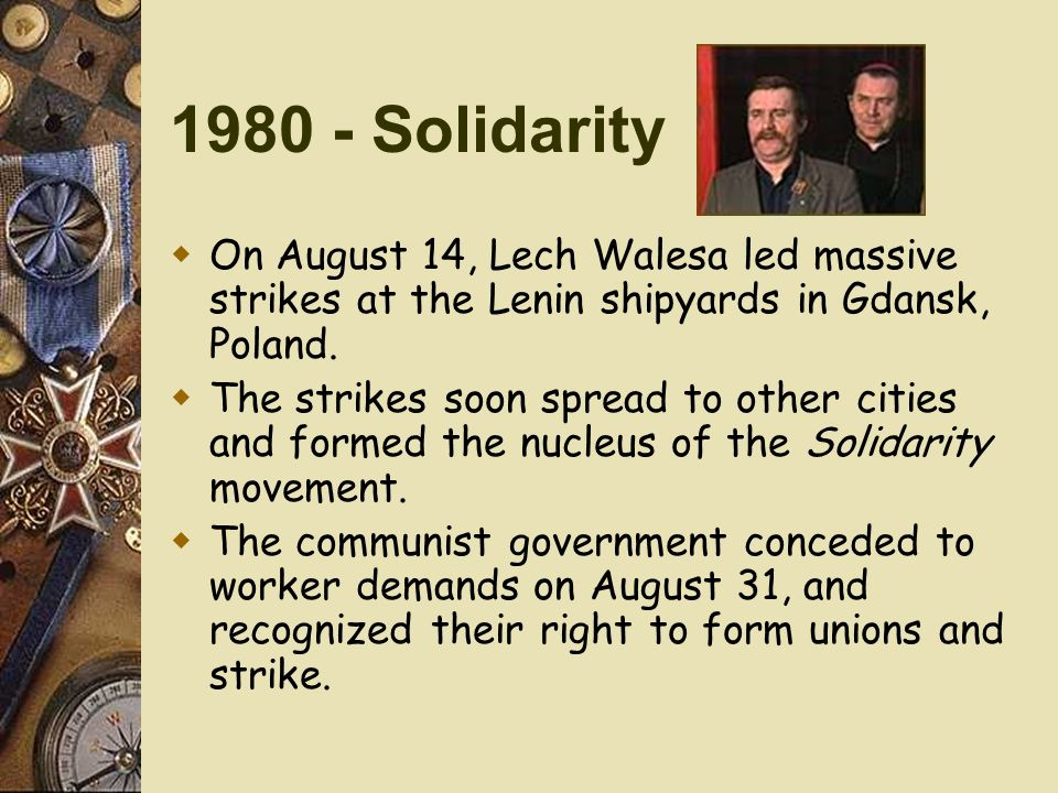1980 - Solidarity On August 14, Lech Walesa led massive strikes at the Lenin shipyards in Gdansk, Poland.
