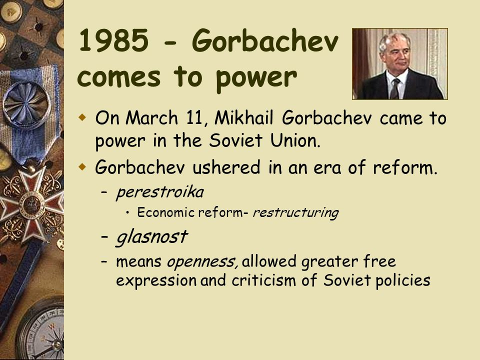 1985 - Gorbachev comes to power