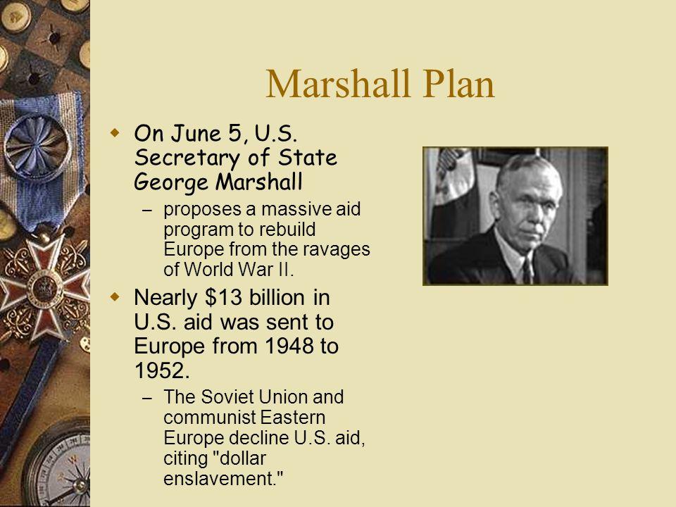Marshall Plan On June 5, U.S. Secretary of State George Marshall